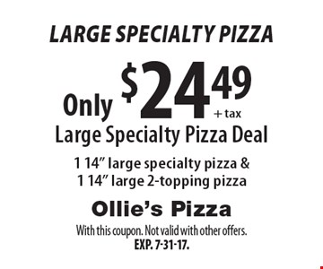 Large Specialty Pizza Only $24.49 + tax Large Specialty Pizza Deal 1 14