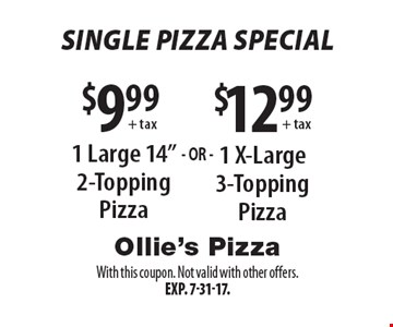 Single Pizza Special $9.99 + tax 1 Large 14