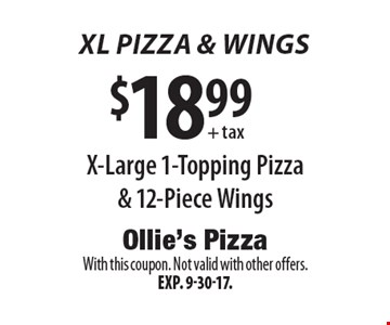 XL PIZZA & Wings. $18.99 + tax X-Large 1-Topping Pizza & 12-Piece Wings. With this coupon. Not valid with other offers. Exp. 9-30-17.