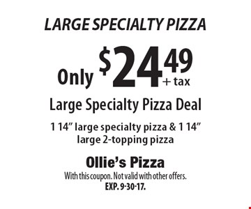 Large Specialty Pizza. Only $24.49 + tax Large Specialty Pizza Deal. 1 14