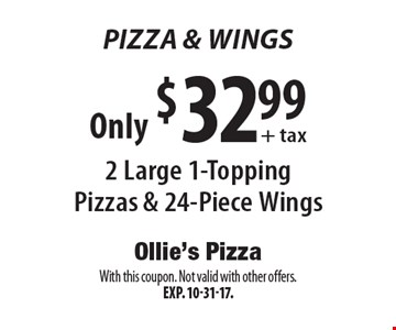 Pizza & Wings Only $32.99+ tax 2 Large 1-Topping Pizzas & 24-Piece Wings. With this coupon. Not valid with other offers.Exp. 10-31-17.