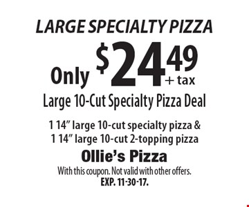 Specialty Pizza Deal - Large Specialty Pizza Only $24.49 + tax Large 10-Cut  1 14