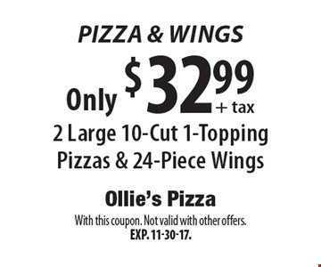 Pizza & Wings - 2 Large 10-Cut 1-Topping Pizzas & 24-Piece Wings Only $32.99+ tax. With this coupon. Not valid with other offers. Exp. 11-30-17.