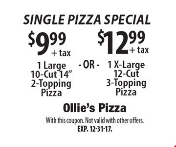Single Pizza Special. $12.99 + tax 1 X-Large 12-Cut 3-Topping Pizza. $9.99 + tax 1 Large 10-Cut 14