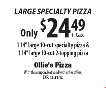 Large Specialty Pizza. Only $24.49 + tax 1 14