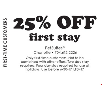 First-Time Customers. 25% Off First Stay. Only first-time customers. Not to be combined with other offers. Two day stay required. Four day stay required for use at holidays. Use before 6-30-17. LF0417