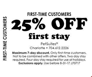 First-time customers 25% OFF first stay. Maximum 7-day discount. Only first-time customers. Not to be combined with other offers. Two day stay required. Four day stay required for use at holidays. Exclusions apply. Use before 8-31-17. LF0717