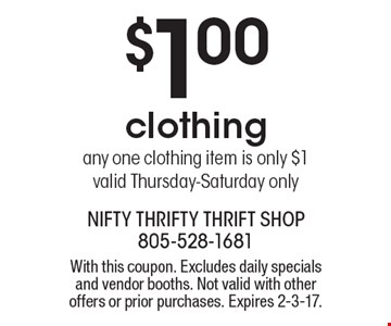 $1.00 clothing any one clothing item is only $1valid Thursday-Saturday only. With this coupon. Excludes daily specials and vendor booths. Not valid with other offers or prior purchases. Expires 2-3-17.