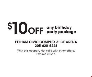$10 OFF any birthday party package. With this coupon. Not valid with other offers. Expires 2/3/17.
