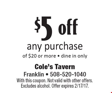 $5 off any purchase of $20 or more - dine in only. With this coupon. Not valid with other offers. Excludes alcohol. Offer expires 2/17/17.