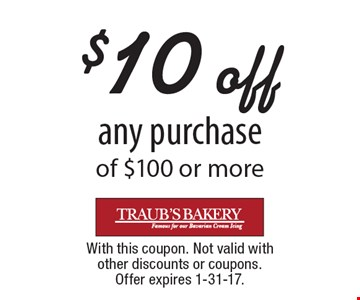 $10 off any purchase of $100 or more. With this coupon. Not valid with other discounts or coupons. Offer expires 1-31-17.