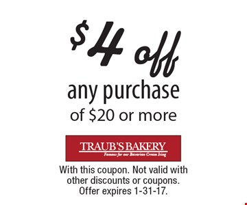 $4 off any purchase of $20 or more. With this coupon. Not valid with other discounts or coupons. Offer expires 1-31-17.