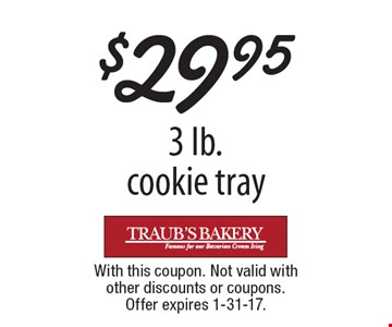 $29.95 3 lb. cookie tray. With this coupon. Not valid with other discounts or coupons. Offer expires 1-31-17.