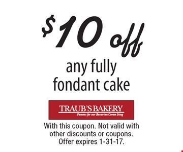 $10 off any fully fondant cake. With this coupon. Not valid with other discounts or coupons. Offer expires 1-31-17.