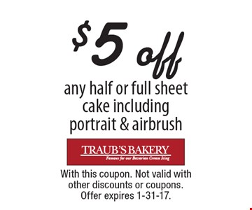 $5 off any half or full sheet cake includingportrait & airbrush. With this coupon. Not valid with other discounts or coupons. Offer expires 1-31-17.
