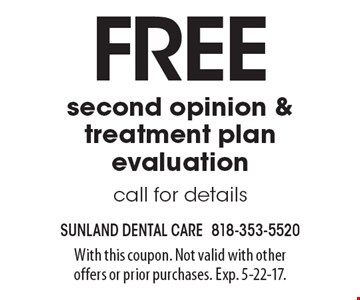 Free second opinion & treatment plan evaluation. Call for details. With this coupon. Not valid with other offers or prior purchases. Exp. 5-22-17.
