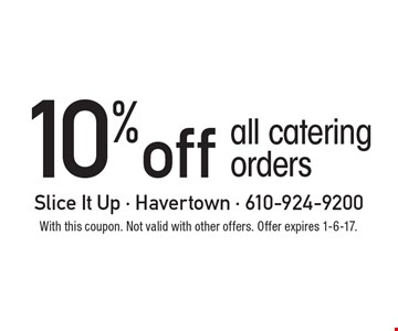 10% off all catering orders. With this coupon. Not valid with other offers. Offer expires 1-6-17.