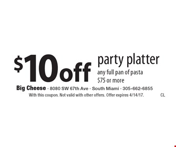 $10 off party platter any full pan of pasta $75 or more. With this coupon. Not valid with other offers. Offer expires 4/14/17.