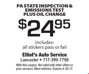 $24.95 PA state inspection & emissions test plus oil change. Includes:all stickers pass or fail. With this coupon. Not valid with other offers or prior services. Most vehicles. Expires 4-30-17.