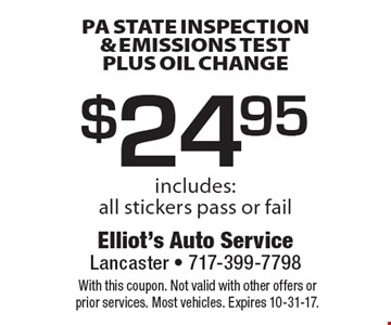 $24.95 PA state inspection & emissions test plus oil change. Includes: all stickers pass or fail. With this coupon. Not valid with other offers or prior services. Most vehicles. Expires 10-31-17.