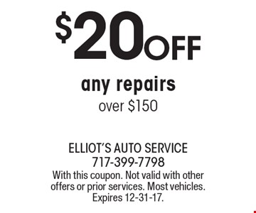 $20 OFF any repairs over $150. With this coupon. Not valid with other offers or prior services. Most vehicles. Expires 12-31-17.