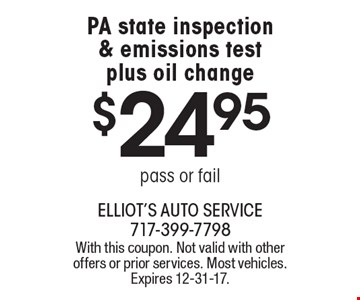 $24.95 PA state inspection & emissions test plus oil change pass or fail. With this coupon. Not valid with other offers or prior services. Most vehicles. Expires 12-31-17.