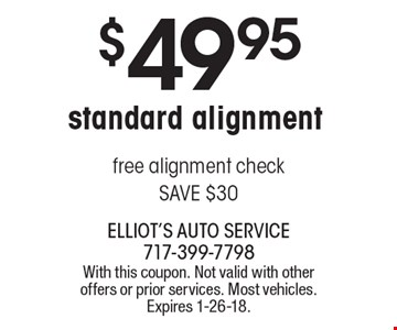$49.95 standard alignment free alignment check SAVE $30. With this coupon. Not valid with other offers or prior services. Most vehicles. Expires 1-26-18.