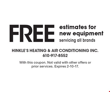 Free Estimates For New Equipment. Servicing all brands. With this coupon. Not valid with other offers or prior services. Expires 2-10-17.