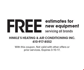 FREE estimates for new equipment, servicing all brands. With this coupon. Not valid with other offers or prior services. Expires 3-10-17.