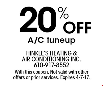 20% OFF A/C tuneup. With this coupon. Not valid with other offers or prior services. Expires 4-7-17.