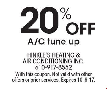 20% OFF A/C tune up. With this coupon. Not valid with other offers or prior services. Expires 10-6-17.