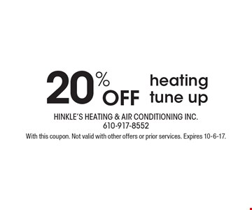20% OFF heating tune up. With this coupon. Not valid with other offers or prior services. Expires 10-6-17.