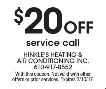 $20 OFF service call. With this coupon. Not valid with other offers or prior services. Expires 3/10/17.