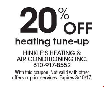 20% OFF heating tune-up. With this coupon. Not valid with other offers or prior services. Expires 3/10/17.