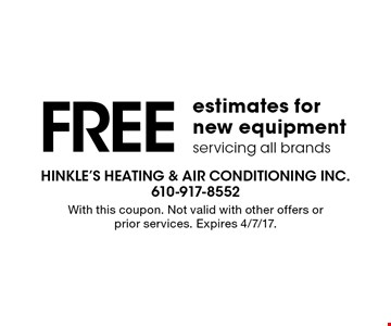 FREE estimates for new equipment. servicing all brands. With this coupon. Not valid with other offers or prior services. Expires 4/7/17.