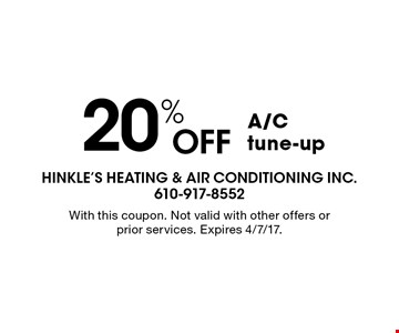 20% OFF A/C tune-up. With this coupon. Not valid with other offers or prior services. Expires 4/7/17.