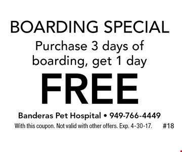 Boarding Special. Purchase 3 days of boarding, get 1 day FREE. With this coupon. Not valid with other offers. Exp. 4-30-17.