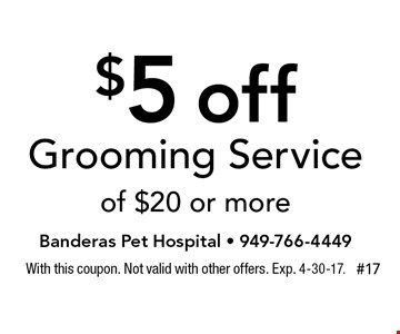 $5 off Grooming Service of $20 or more. With this coupon. Not valid with other offers. Exp. 4-30-17.