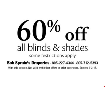 60% off all blinds & shades some restrictions apply. With this coupon. Not valid with other offers or prior purchases. Expires 2-3-17.