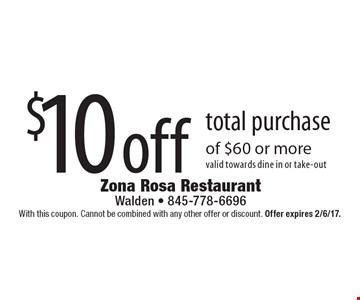 $10 off total purchase of $60 or more. Valid towards dine in or take-out. With this coupon. Cannot be combined with any other offer or discount. Offer expires 2/6/17.