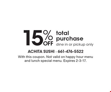 15% off total purchase. Dine in or pickup only. With this coupon. Not valid on happy hour menu and lunch special menu. Expires 2-3-17.