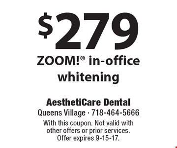 $279 ZOOM! in-office whitening. With this coupon. Not valid with other offers or prior services.Offer expires 9-15-17.