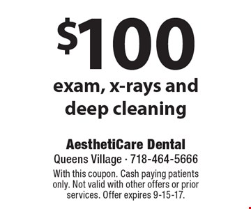 $100 exam, x-rays and deep cleaning. With this coupon. Cash paying patients only. Not valid with other offers or prior services. Offer expires 9-15-17.