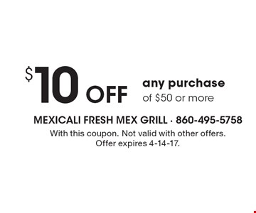$10OFF any purchase of $50 or more. With this coupon. Not valid with other offers. Offer expires 4-14-17.