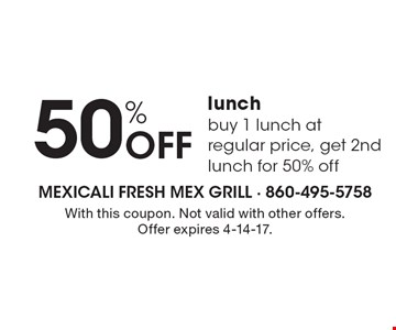 50% OFF lunch buy 1 lunch at regular price, get 2nd lunch for 50% off. With this coupon. Not valid with other offers. Offer expires 4-14-17.