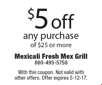$5 off any purchase of $25 or more. With this coupon. Not valid with other offers. Offer expires 5-12-17.