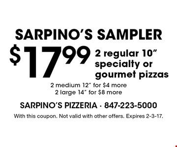 Sarpino's Sampler! $17.99 2 regular 10