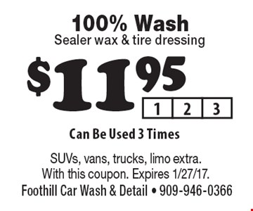 $11.95 for 100% wash, sealer wax & tire dressing. Can Be Used 3 Times. SUVs, vans, trucks, limo extra. With this coupon. Expires 1/27/17.