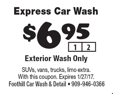 $6.95 Express Car Wash. Exterior Wash Only. SUVs, vans, trucks, limo extra. With this coupon. Expires 1/27/17.