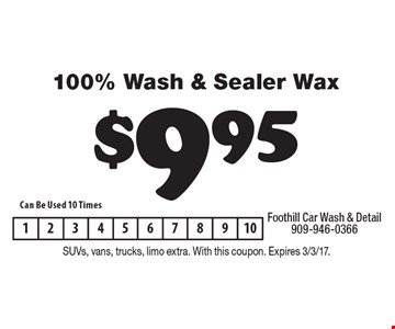 $9.95 100% Wash & Sealer Wax. Can Be Used 10 Times. SUVs, vans, trucks, limo extra. With this coupon. Expires 3/3/17.